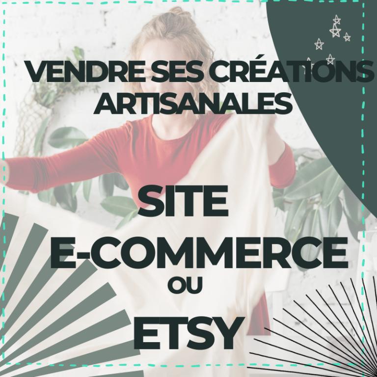 Vendre ses créations artisanales sur internet : site e-commerce ou Etsy?