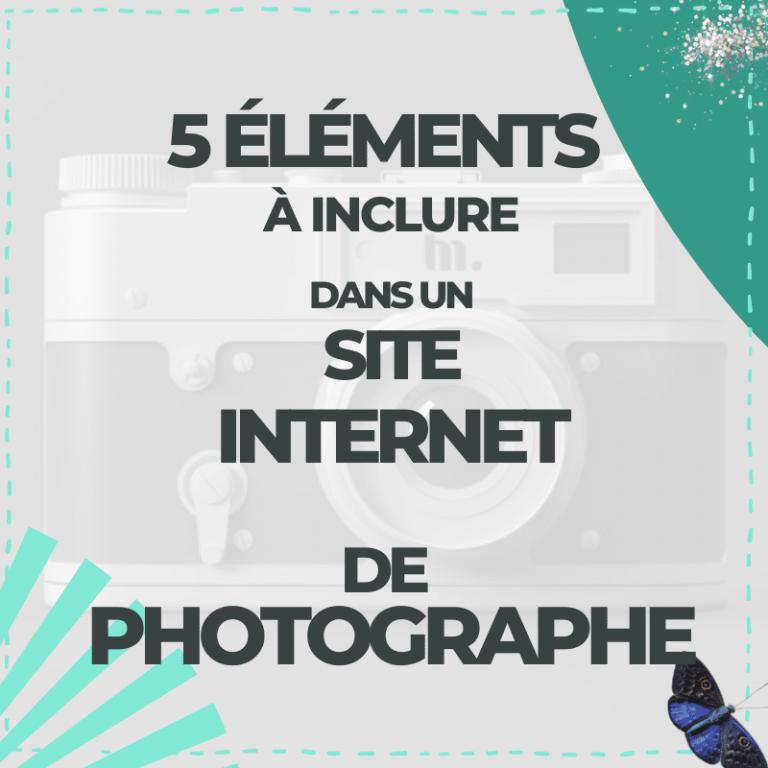 5 éléments indispensables que devrait contenir le site internet d'un.e photographe